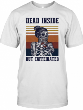 Dead Inside But Caffeinated Coffee Vintage T-Shirt