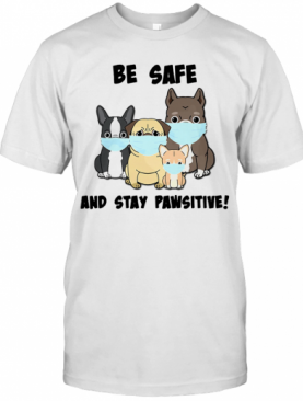 Dog Mask Be Safe And Stay Pawsitive T-Shirt