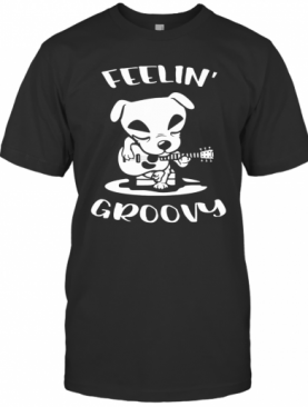 Dog Playing Guitar Feeling Groovy T-Shirt