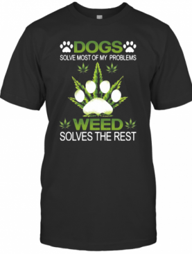 Dogs Solve Most Of My Problems Weed Solves The Rest T-Shirt