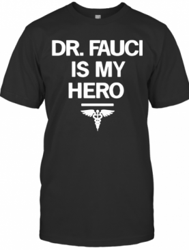 Dr Fauci Is My Hero T-Shirt