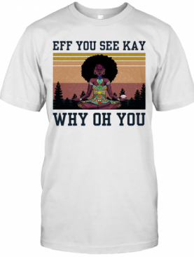 Eff You See Kay Why Oh You Black Girl Yoga Vintage T-Shirt