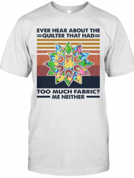 Ever Hear About The Quilter That Had Too Much Fabric Me Neither Vintage T-Shirt