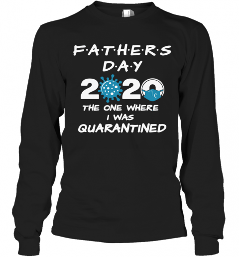 Fathers Day 2020 Coronavirus The One Where I Was Quarantined T-Shirt Long Sleeved T-shirt