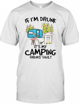 Flamingo If I'm Drunk It's My Camping Friends Fault T-Shirt