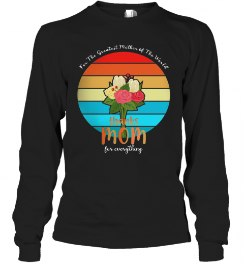 For The Greatest Mother Of The World Thanks Mom For Everything Vintage T-Shirt Long Sleeved T-shirt