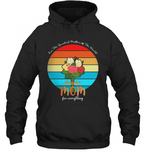 For The Greatest Mother Of The World Thanks Mom For Everything Vintage T-Shirt Unisex Hoodie