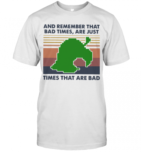 Game Times That Are Bad And Remember That Bad Times Are Just Vintage T Shirt Classic Mens T shirt