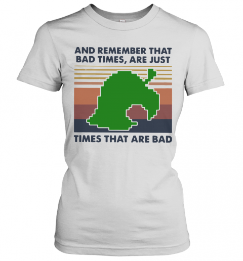 Game Times That Are Bad And Remember That Bad Times Are Just Vintage T-Shirt Classic Women's T-shirt