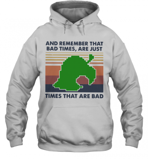 Game Times That Are Bad And Remember That Bad Times Are Just Vintage T-Shirt Unisex Hoodie