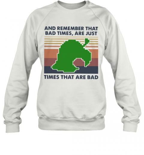 Game Times That Are Bad And Remember That Bad Times Are Just Vintage T-Shirt Unisex Sweatshirt