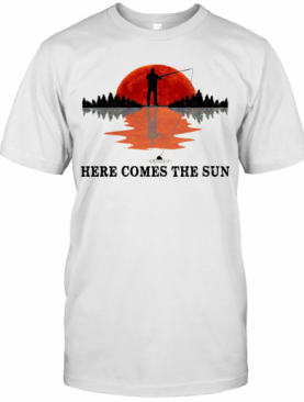 Go Fishing Here Come The Sun T-Shirt
