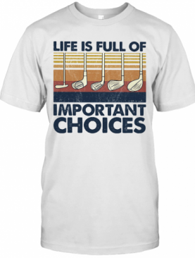 Golf Life Is Full Of Important Choices Vintage T-Shirt