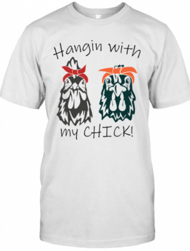 Hangin With My Chick T-Shirt