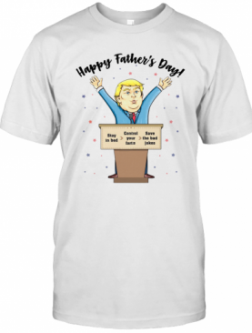 Happy Father'S Day Stay In Bed Control Your Farts Save The Bad Jokes T-Shirt