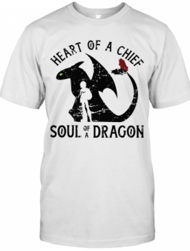 Heart Of A Chief Soul Of A Dragon T-Shirt