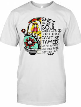 Hippie Girl She'S An Old Soul With A Wild Spirit That Can'T Be Tamed Let Her Be Free T-Shirt