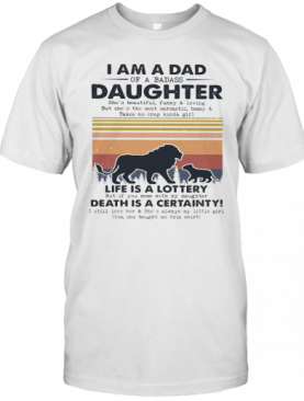I Am A Dad Daughter Life Is A Lottery Death Is A Certainty Lion Vintage T-Shirt