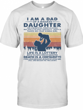 I Am A Dad Of A Badass Daughter She's Beautiful Funny And Loving Vintage T-Shirt