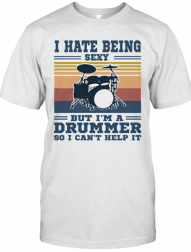 I Hate Being Sexy But I'm A Drummer So I Can't Help It Vintage T-Shirt