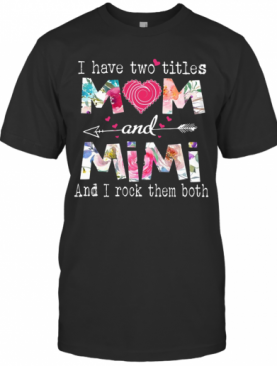 I Have Two Titles Mom And Mimi Floral T-Shirt