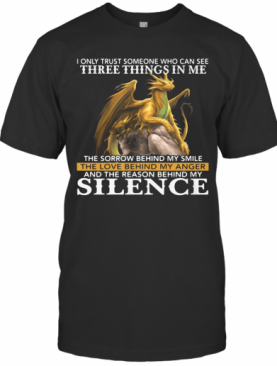 I Only Trust Someone Who Can See Three Things In Me Silence Dragon T-Shirt