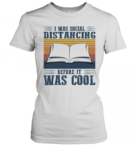 I Was Social Distancing Before It Was Cool Book Vintage T-Shirt Classic Women's T-shirt