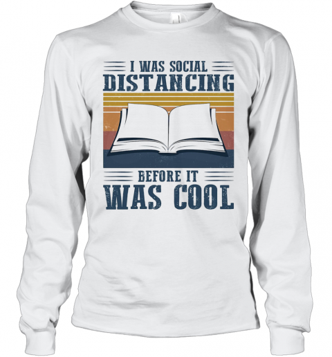 I Was Social Distancing Before It Was Cool Book Vintage T-Shirt Long Sleeved T-shirt