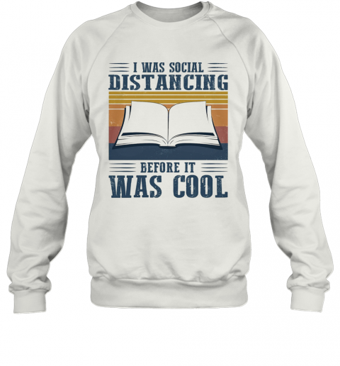 I Was Social Distancing Before It Was Cool Book Vintage T-Shirt Unisex Sweatshirt