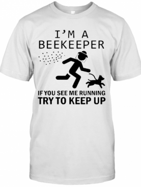 I'M A Beekeeper If You See Me Running Try To Keep Up T-Shirt