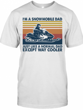 I'M A Snowmobile Dad Just Like A Normal Dad Except Way Cooler Vintage T-Shirt