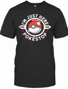 I'M Just Here For The Pokestop Ball T-Shirt