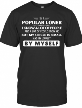 I'm A Popular Loner I Know A Lot Of People But My Circle Is Small T-Shirt