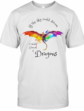 If The Sky Could Dream It Would Dream Of Dragons Color T-Shirt
