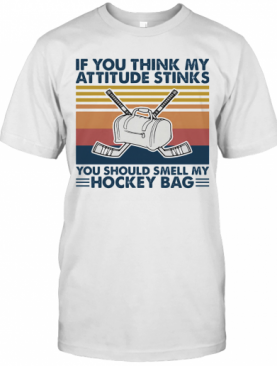 If You Think My Attitude Stinks You Should Smell My Hockey Bag Vintage T-Shirt