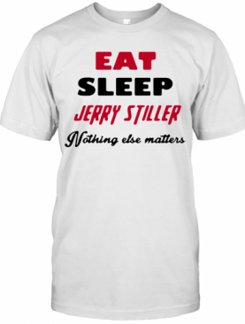 Jerry Stiller Eat Sleep Jerry Stiller Nothing Else Matters T-Shirt