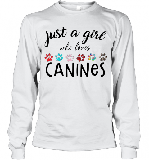 Just A Girl Who Loves Canines T-Shirt Long Sleeved T-shirt