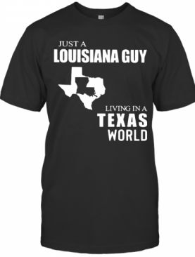 Just A Louisiana Guy Living In A Texas World Map T-Shirt