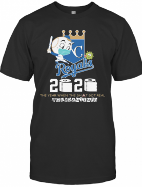 Kansas City Royals Baseball 2020 The Year When The Shit Got Real Quarantined Toilet Paper Mask Covid 19 T-Shirt