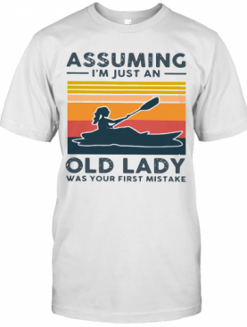 Kayak Assuming I'M Just An Old Lady Was Your First Mistake T-Shirt