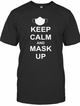 Keep Calm And Mask Up T-Shirt