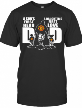 Manchester United A Son'S First Hero A Daughter'S First Love Dad Happy Father'S Day T-Shirt