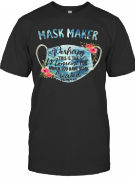 Mask Maker Perhaps This Is The Moment For Created Esther T-Shirt