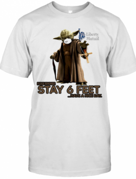 Master Yoda Mask Liberty Mutual Insurance Please Remember Stay 6 Feet Have A Nice Day Jesus T-Shirt