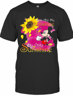 Mickey Mouse Butterfly Sunflower You Are My Sunshine My Only Sunshine T-Shirt