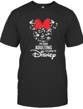 Minnie mouse i'm done adulting i'm going to disney shirt T-Shirt