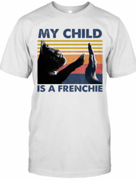 My Child Is A Frenchie Vintage T-Shirt