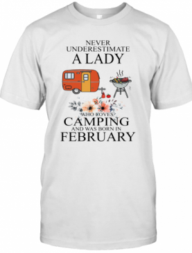 Never Underestimate A Lady Who Loves Camping And Was Born In February T-Shirt