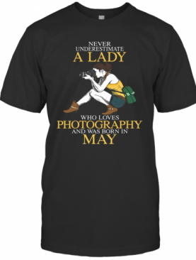 Never Underestimate A Lady Who Loves Photography And Was Born In May T-Shirt