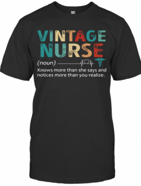 Nurse Knows More Than She Says And Notices More Than You Realize Vintage T-Shirt